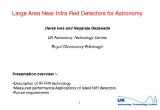 Large Area Near Infra Red Detectors for Astronomy Derek Ives and Nagaraja Bezawada