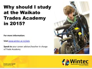 Why should I study at the Waikato Trades Academy  in 2015?