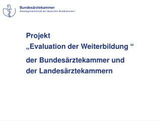 """Projekt """"Evaluation der Weiterbildung """" der Bundesärztekammer und der Landesärztekammern"""