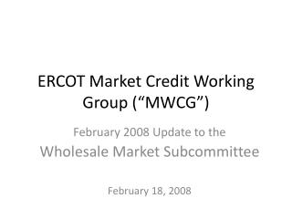 "ERCOT Market Credit Working Group (""MWCG"")"