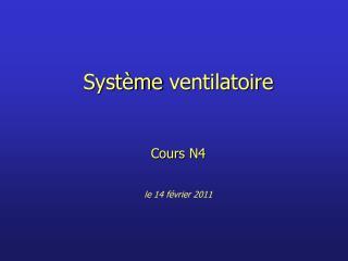 Syst me ventilatoire   Cours N4   le 14 f vrier 2011