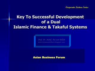 Key To Successful Development  of a Dual   Islamic Finance & Takaful Systems