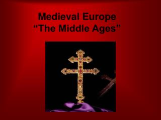 Medieval Europe �The Middle Ages�