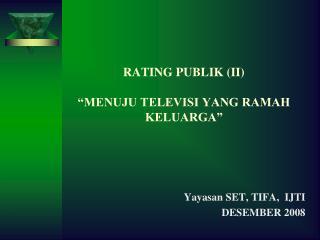 RATING PUBLIK (II) �MENUJU TELEVISI YANG RAMAH KELUARGA�