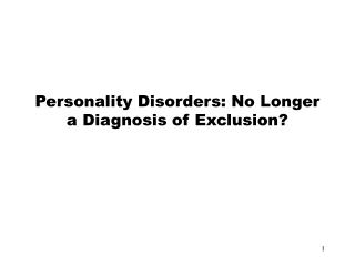 Personality Disorders: No Longer a Diagnosis of Exclusion?
