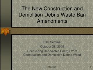 The New Construction and Demolition Debris Waste Ban Amendments