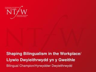Shaping Bilingualism in the Workplace/ Llywio Dwyieithrwydd yn y Gweithle