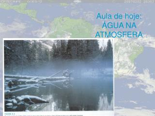Aula de hoje: ÁGUA NA ATMOSFERA