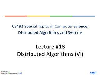 Lecture # 18 Distributed Algorithms  (VI)