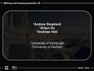 1 Andrew Shepherd 1 Zhijun Du 2 Andreas Vieli 1 University of Edinburgh 2 University of Durham