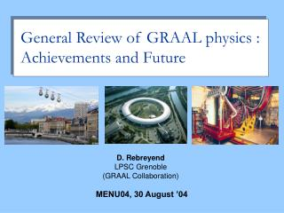 General Review of GRAAL physics : Achievements and Future