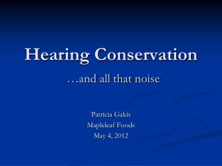 Hearing Conservation …and all that noise