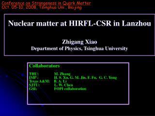 Nuclear matter at HIRFL-CSR in Lanzhou Zhigang Xiao D epartment of Physics, Tsinghua University