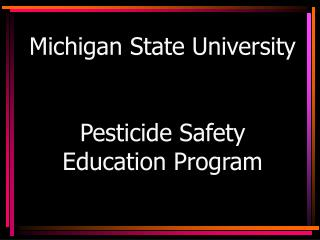 Michigan State University Pesticide Safety Education Program