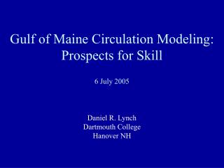 Gulf of Maine Circulation Modeling:  Prospects for Skill 6 July 2005
