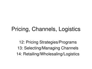 Pricing, Channels, Logistics