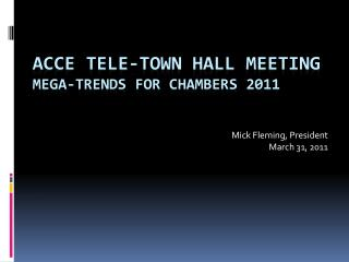 ACCE Tele-Town Hall Meeting Mega-Trends for chambers 2011