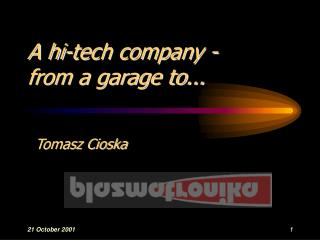 A hi-tech company -  from a garage to...