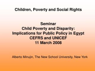 Children, Poverty and Social Rights   Seminar Child Poverty and Disparity:  Implications for Public Policy in Egypt CEFR
