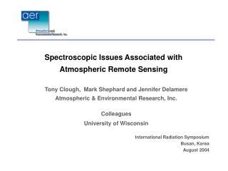 Tony Clough,  Mark Shephard and Jennifer Delamere  Atmospheric & Environmental Research, Inc.