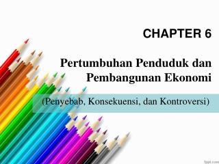 CHAPTER 6 P ertumbuhan Penduduk dan Pembangunan Ekonomi