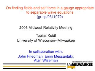 2006 Midwest Relativity Meeting Tobias Keidl University of Wisconsin--Milwaukee