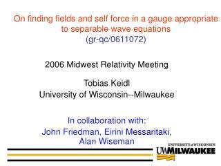 2006 Midwest Relativity Meeting Tobias Keidl University of Wisconsin--Milwaukee