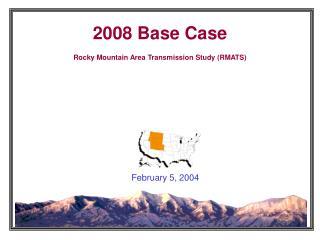 2008 Base Case Rocky Mountain Area Transmission Study (RMATS)