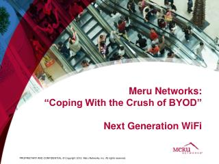 """Meru Networks: """"Coping With the Crush of BYOD"""" Next  Generation  WiFi"""