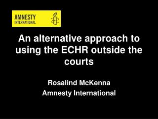 An alternative approach to using the ECHR outside the courts