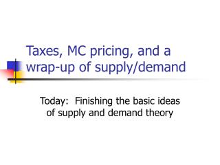 Taxes, MC pricing, and a wrap-up of supply/demand