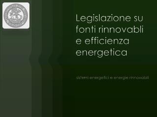 Legislazione su fonti rinnovabli e efficienza energetica
