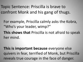 Topic Sentence: Priscilla is brave to confront Monk and his gang of thugs.