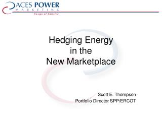 Hedging Energy in the  New Marketplace