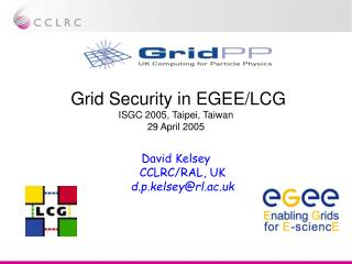 Grid Security in EGEE/LCG ISGC 2005, Taipei, Taiwan 29 April 2005