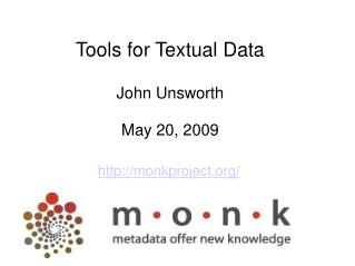 Tools for Textual Data John Unsworth May 20, 2009