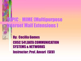 TOPIC :  MIME ( Multipurpose       Internet Mail Extensions )