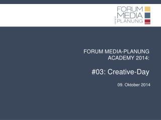 FORUM MEDIA-PLANUNG ACADEMY 2014: #03: Creative-Day