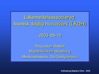 Läkemedelsassocierad  kronisk daglig huvudvärk (LKDH) 2003-05-15 Pia Linton-Dahlöf