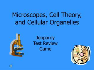 Microscopes, Cell Theory, and Cellular Organelles