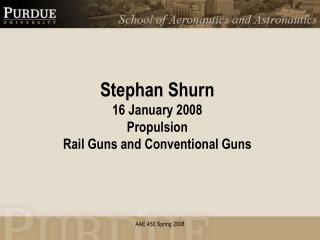 Stephan Shurn 16 January 2008 Propulsion Rail Guns and Conventional Guns