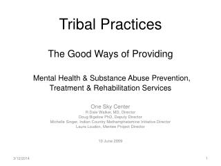 Tribal Practices   The Good Ways of Providing    Mental Health  Substance Abuse Prevention, Treatment  Rehabilitation Se