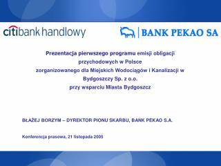 BŁAŻEJ BORZYM – DYREKTOR PIONU SKARBU, BANK PEKAO S.A.  Konferencja prasowa, 21 listopada 2005