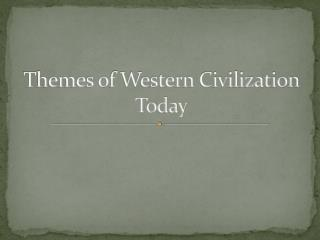 Themes of Western Civilization Today