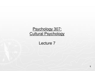 Psychology 307:  Cultural Psychology Lecture 7