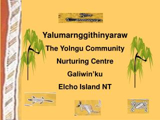 Yalumarnggithinyaraw The Yolngu Community  Nurturing Centre Galiwin'ku  Elcho Island NT