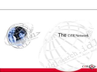 The  CiTR Network