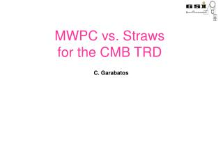 MWPC vs. Straws for the CMB TRD