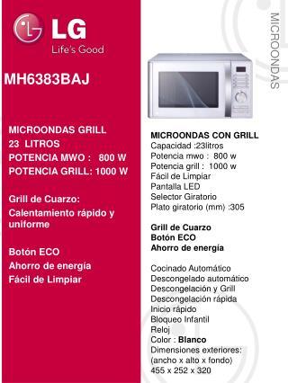 MICROONDAS CON GRILL Capacidad  :23litros Potencia mwo :   800  w Potencia grill :   1000 w