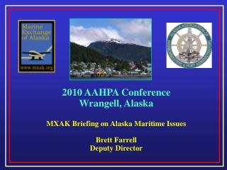 2010 AAHPA Conference Wrangell, Alaska MXAK Briefing on Alaska Maritime Issues